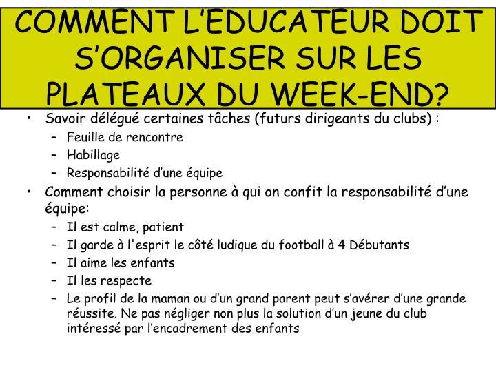 COMMENT L'EDUCATEUR DOIT S'ORGANISER SUR LES PLATEAUX DU WEEK-END?
