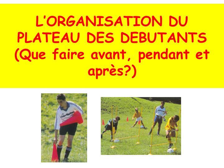 L'ORGANISATION DU PLATEAU DES DEBUTANTS