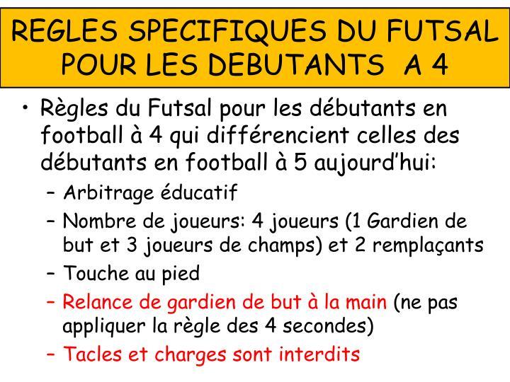 REGLES SPECIFIQUES DU FUTSAL POUR LES DEBUTANTS  A 4