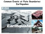 common events at plate boundaries earthquakes