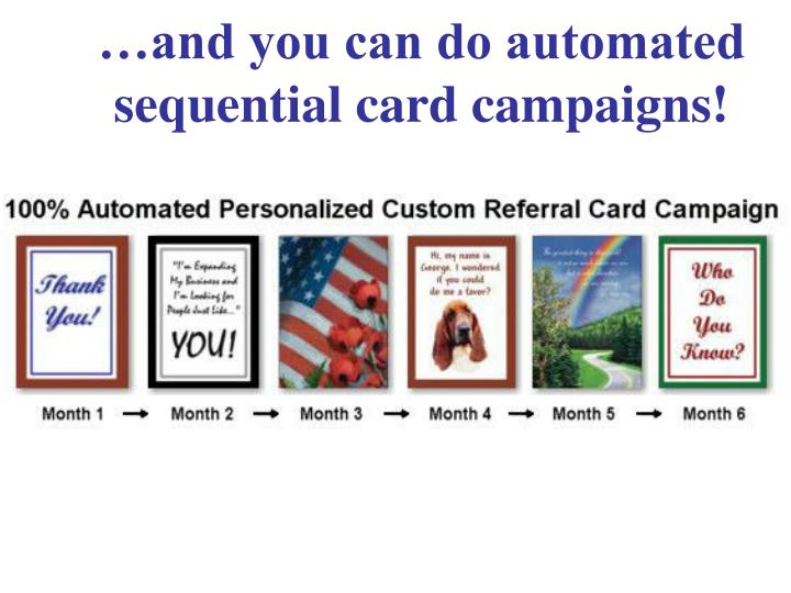 …and you can do automated sequential card campaigns!
