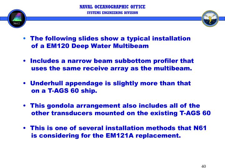 The following slides show a typical installation