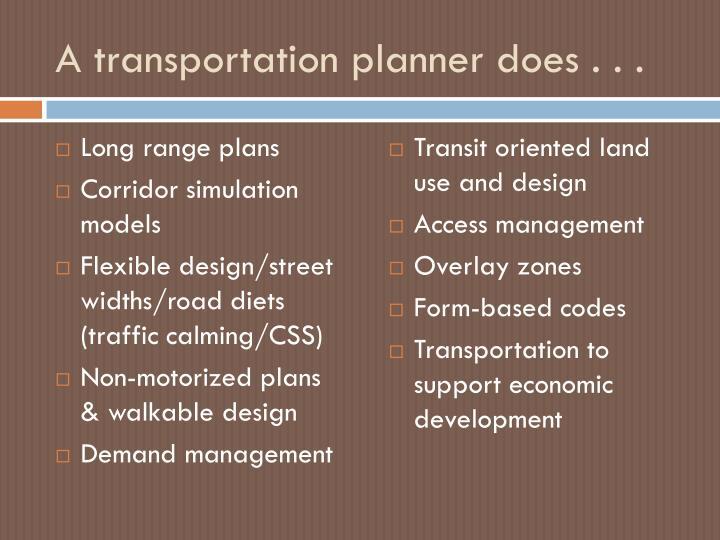 A transportation planner does . . .
