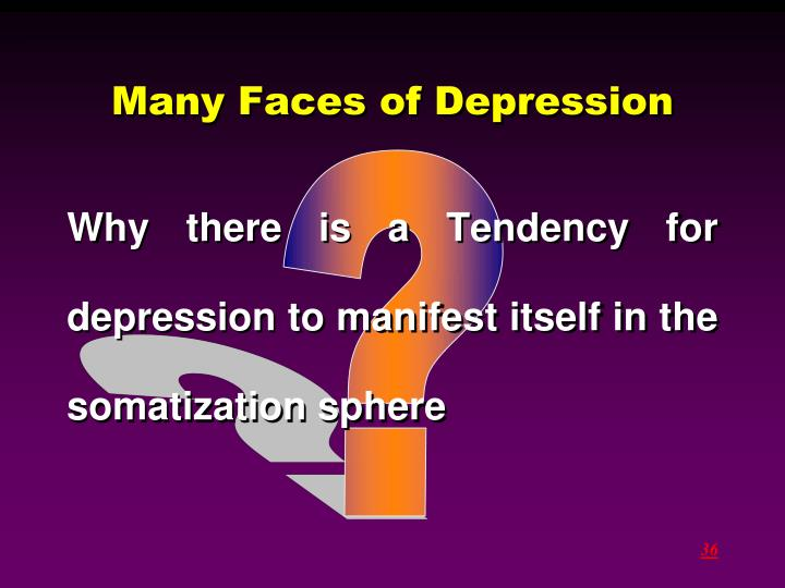 Many Faces of Depression