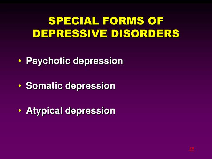 SPECIAL FORMS OF DEPRESSIVE DISORDERS