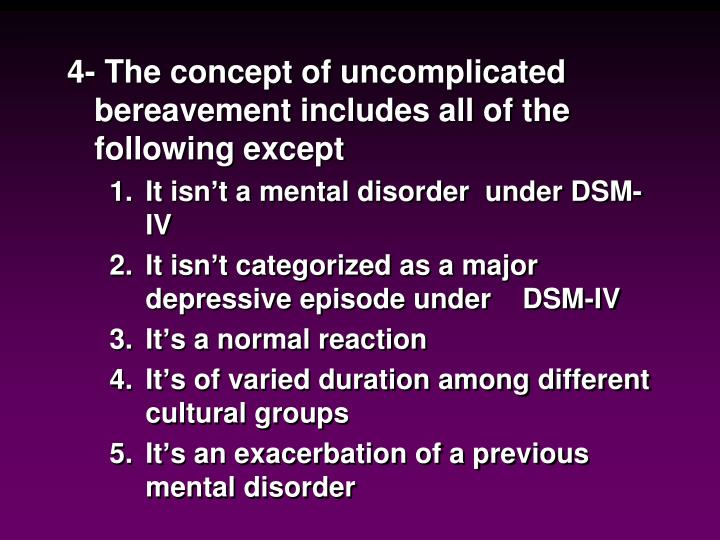 4- The concept of uncomplicated bereavement includes all of the following except