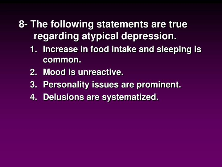 8- The following statements are true regarding atypical depression.