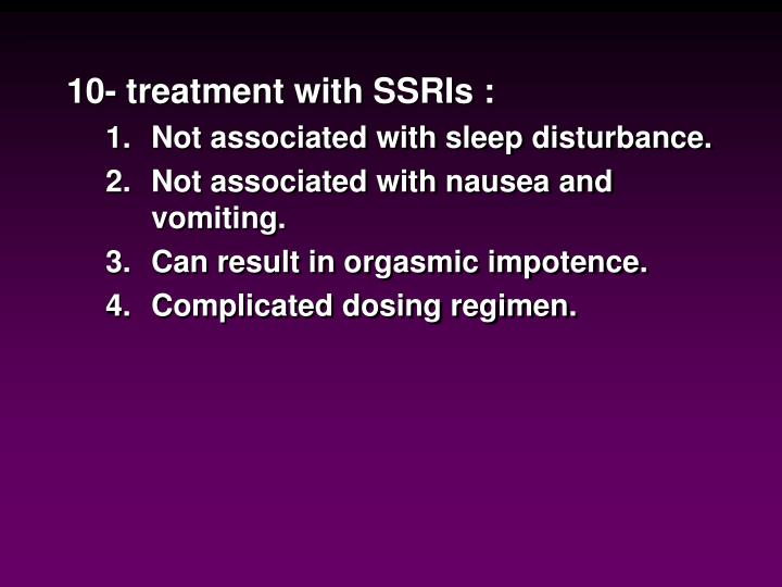 10- treatment with SSRIs :