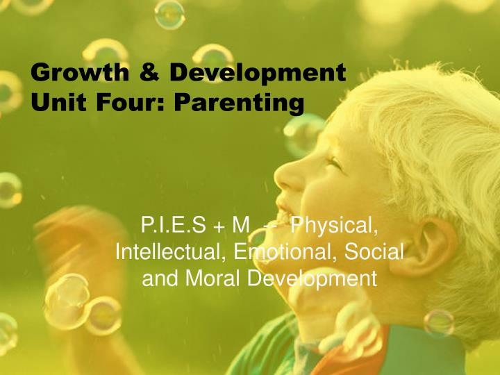 Growth development unit four parenting
