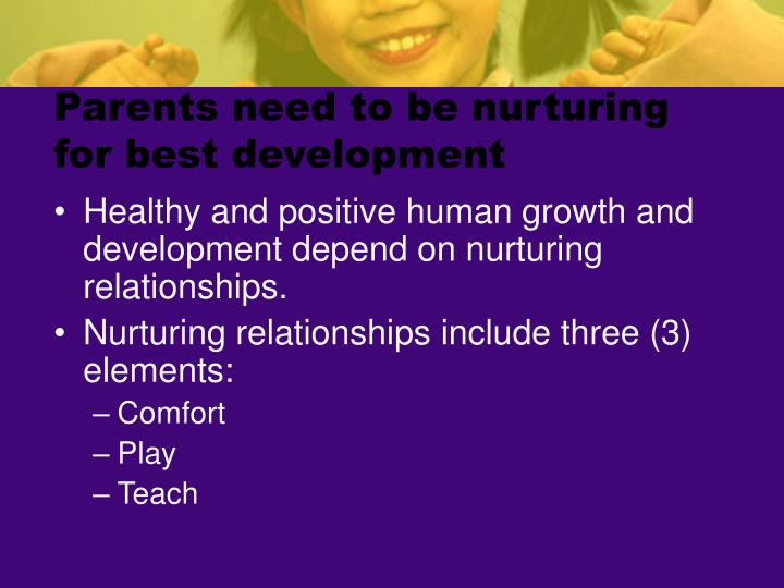 Parents need to be nurturing for best development