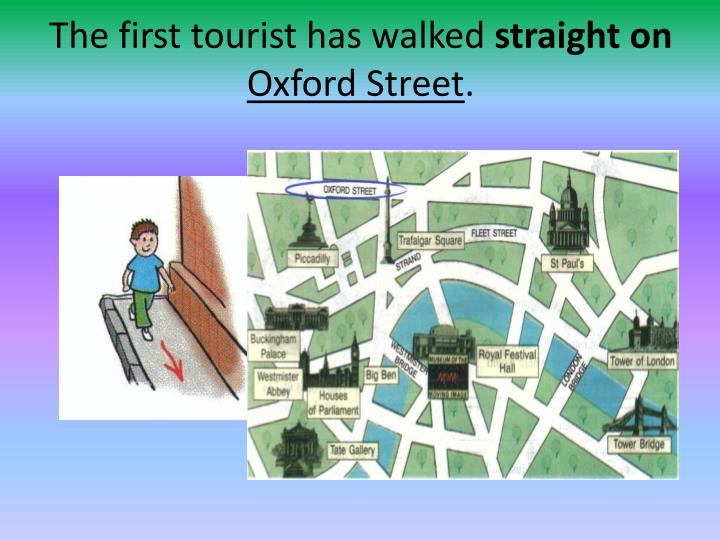 The first tourist has walked