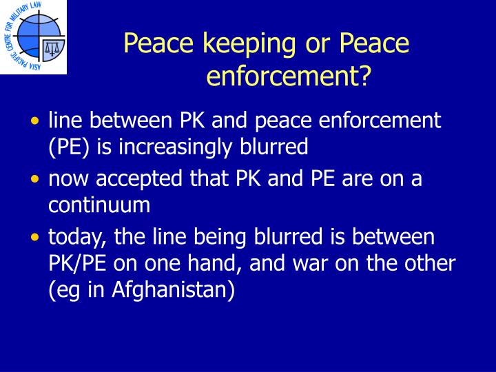 Peace keeping or Peace enforcement?