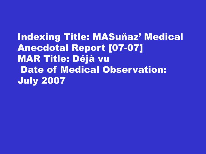 Indexing Title: MASuñaz' Medical Anecdotal Report [07-07]
