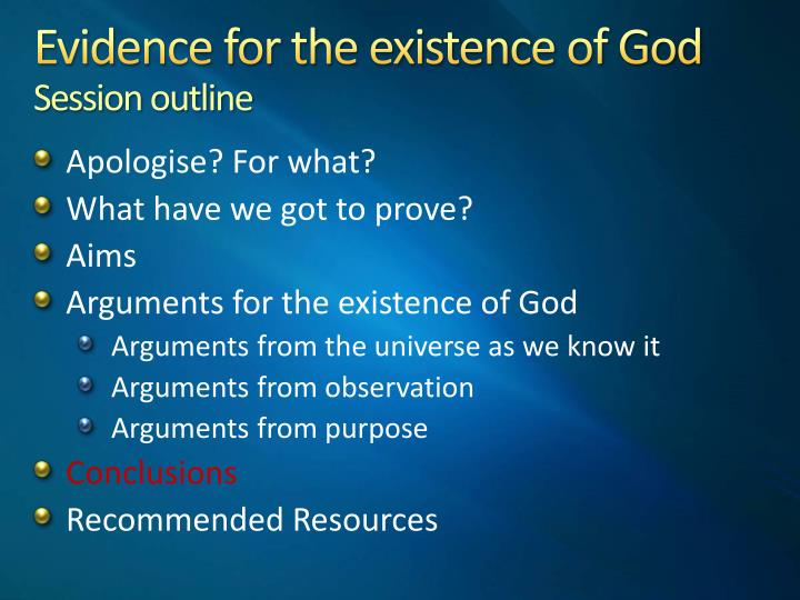 the proof of the existence of god The literal, bodily resurrection of jesus christ is the final, greatest proof that there is a god, that jesus is god himself, and that god has entered our world and showed us the way to heaven so we can be with him forever.