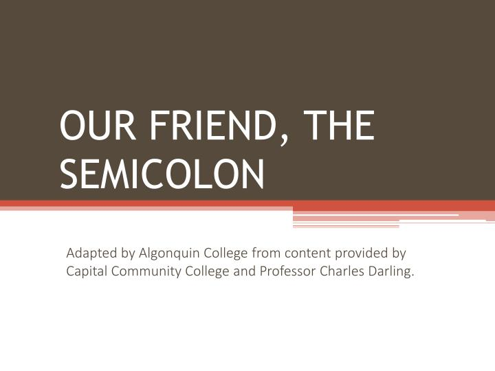 Our friend the semicolon