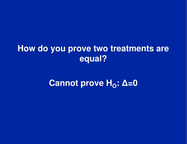 How do you prove two treatments are equal?