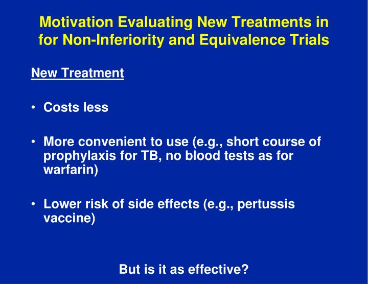 Motivation Evaluating New Treatments in for Non-Inferiority and Equivalence Trials