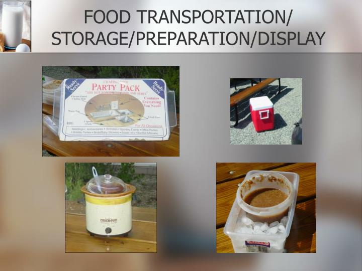 FOOD TRANSPORTATION/ STORAGE/PREPARATION/DISPLAY