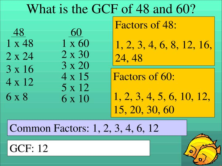 What is the GCF of 48 and 60?