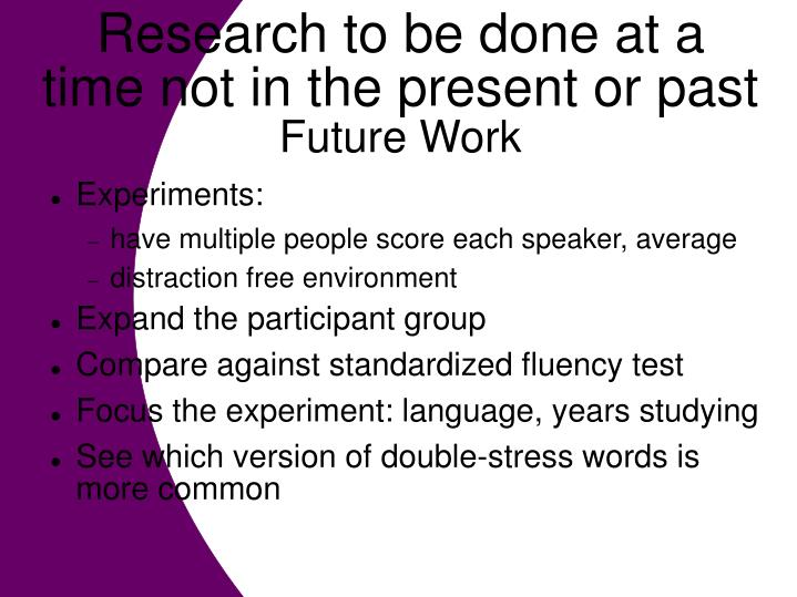 Research to be done at a time not in the present or past