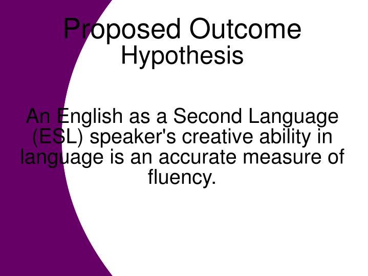 An English as a Second Language (ESL) speaker's creative ability in language is an accurate measure ...