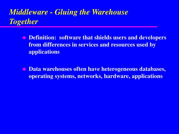 Middleware - Gluing the Warehouse Together