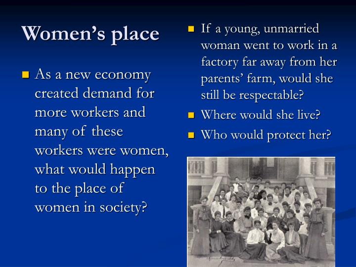 As a new economy created demand for more workers and many of these workers were women, what would happen to the place of women in society?