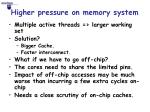 higher pressure on memory system