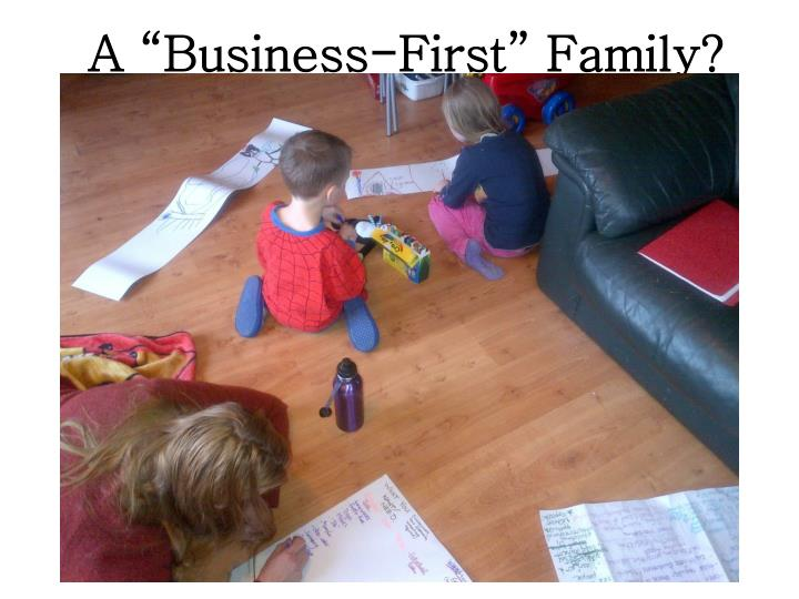 """A """"Business-First"""" Family?"""