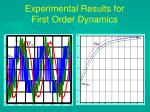 experimental results for first order dynamics