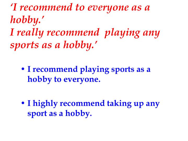 'I recommend to everyone as a hobby.'