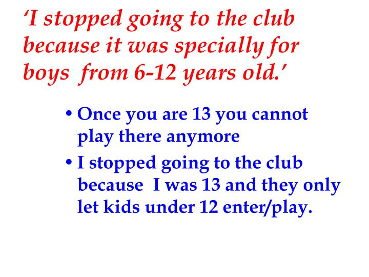 'I stopped going to the club because it was specially for boys  from 6-12 years old.'