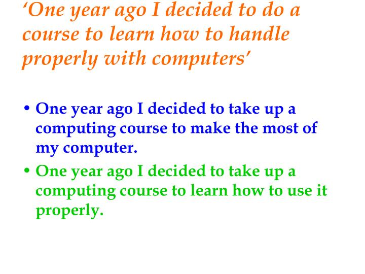 'One year ago I decided to do a course to learn how to handle properly with computers'