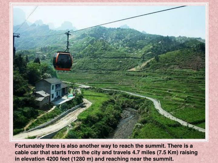 Fortunately there is also another way to reach the summit. There is a cable car that starts from the city and travels 4.7 miles (7.5 Km) raising in elevation 4200 feet (1280 m) and reaching near the summit.