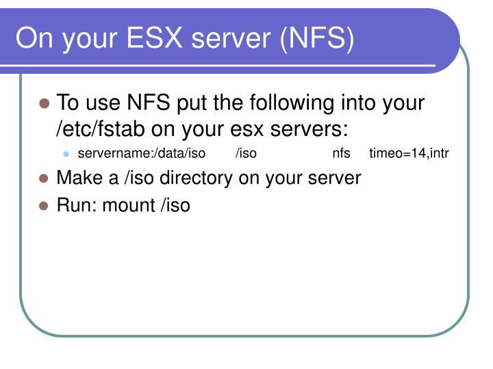 On your ESX server (NFS)