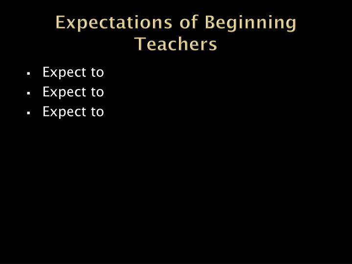 Expectations of Beginning Teachers