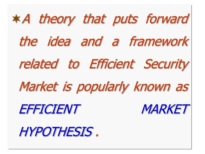 A theory that puts forward the idea and a framework related to Efficient Security Market is popularly known as