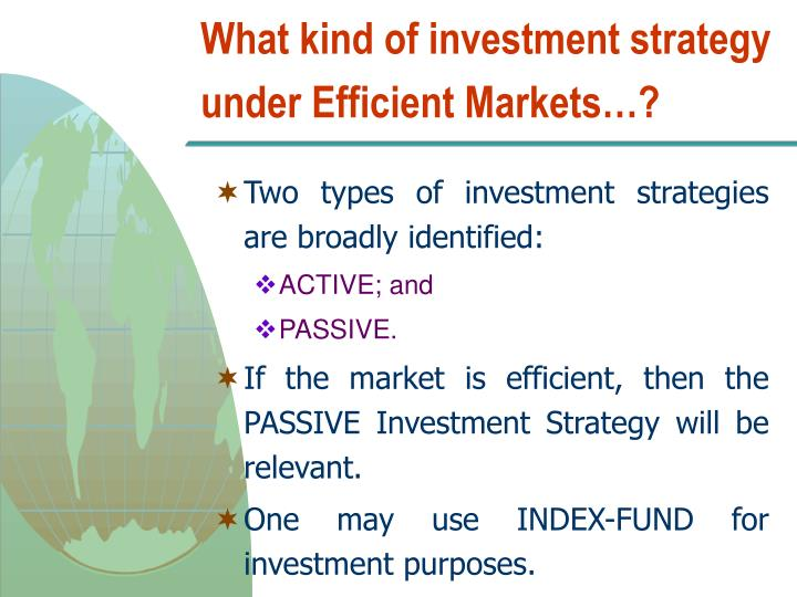 What kind of investment strategy under Efficient Markets…?