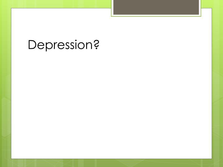 Depression?