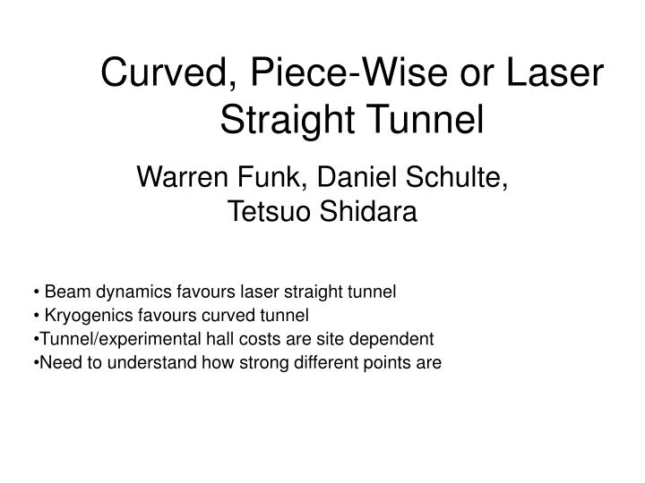 Curved, Piece-Wise or Laser Straight Tunnel
