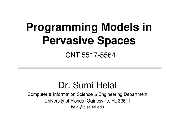 Programming models in pervasive spaces cnt 5517 5564