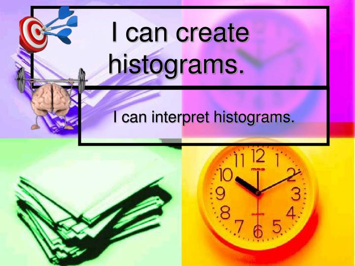 I can create histograms.
