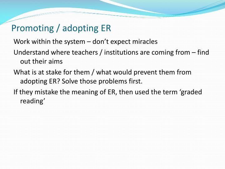 Promoting / adopting ER