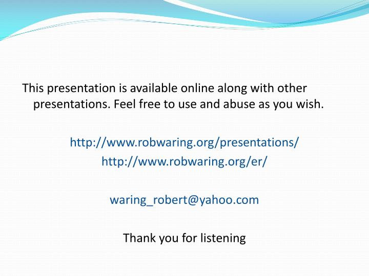 This presentation is available online along with other presentations. Feel free to use and abuse as you wish.