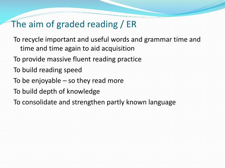 The aim of graded reading / ER