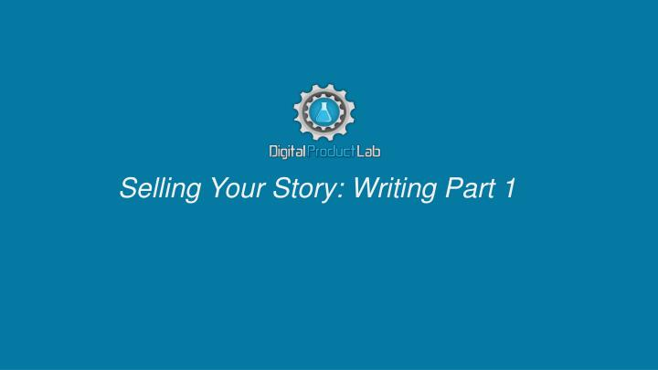 Selling Your Story: Writing Part 1