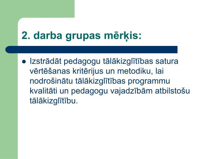 2. darba grupas mērķis: