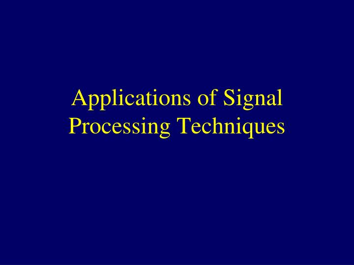 Applications of Signal Processing Techniques