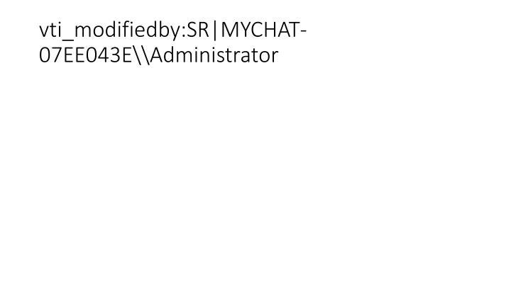 vti_modifiedby:SR|MYCHAT-07EE043E\\Administrator