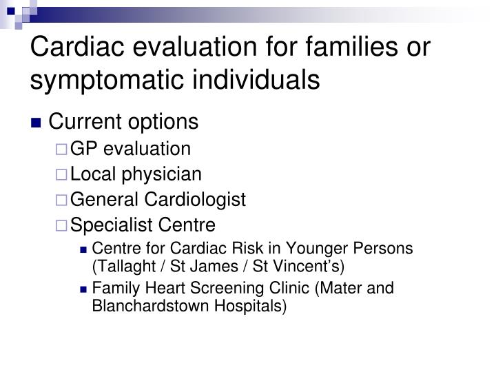 Cardiac evaluation for families or symptomatic individuals